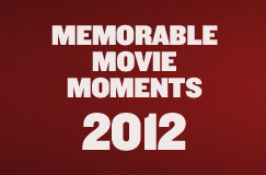 Memorable Movie Moments of 2012