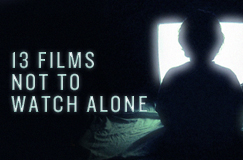 13 Films Not to Watch Alone